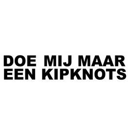 """Sticker: """"DOE MIJ MAAR EEN KIPKNOTS"""""""