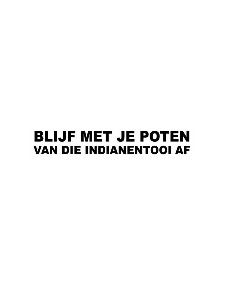 """Sticker: """"BLIJF MET JE POTEN VAN DIE INDIANENTOOI AF"""""""