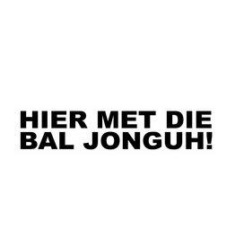 """Sticker: """"HIER MET DIE BAL JONGUH!"""""""
