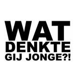"""Sticker: """"WAT DENKTE GIJ JONGE?!"""""""