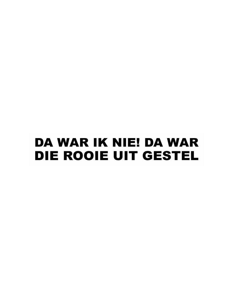 """Autocollant """"DA WAR IK NIE! DA WAR DIE ROOIE UIT GESTEL"""""""