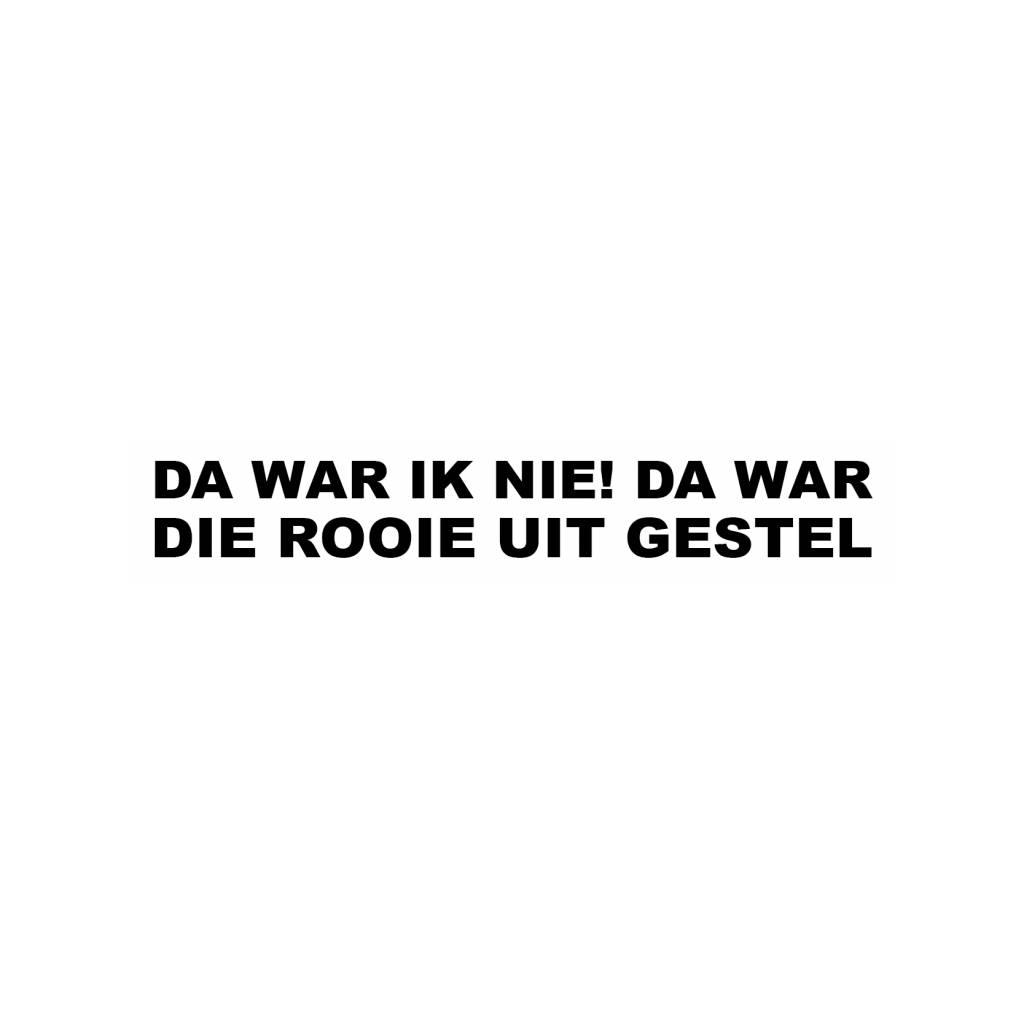 """Sticker """"DA WAR IK NIE! DA WAR DIE ROOIE UIT GESTEL"""""""