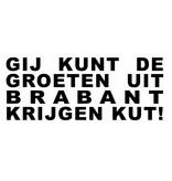"""Sticker: """"GIJ KUNT DE GROETEN UIT BRABANT KRIJGEN KUT!"""""""