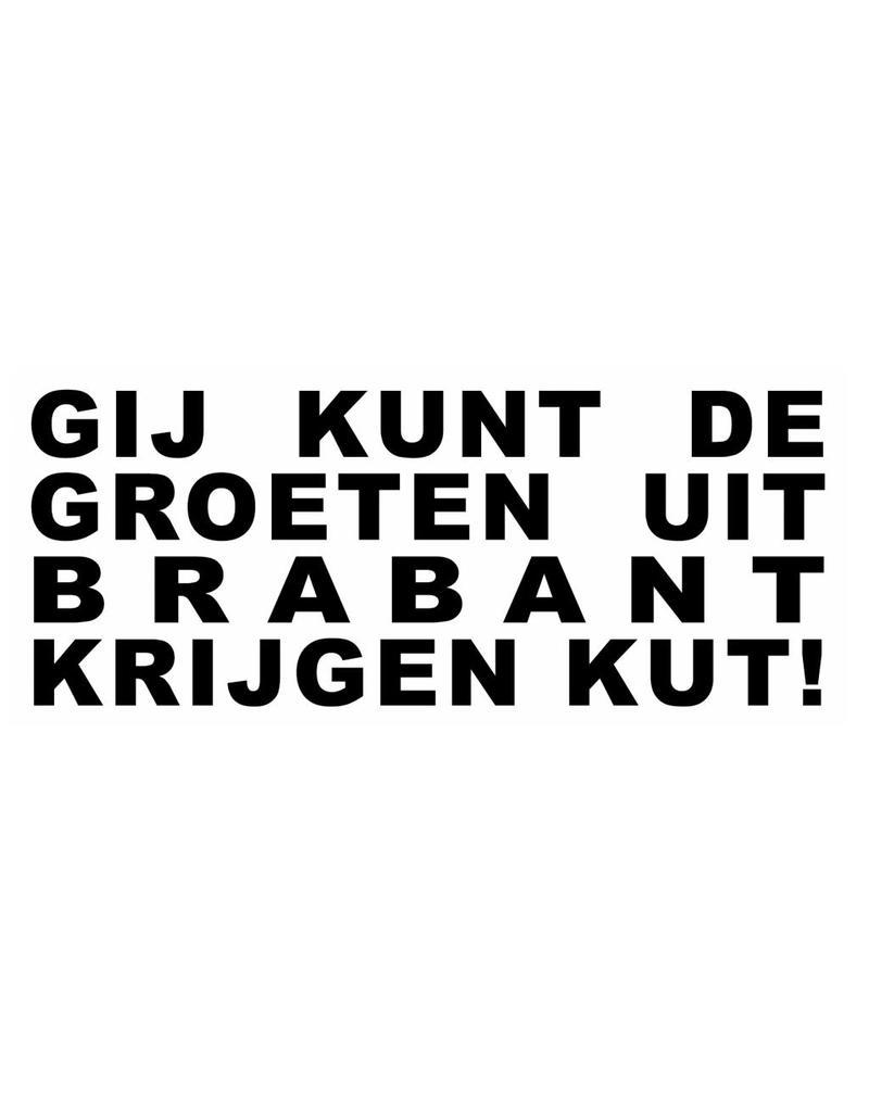 GIJ KUNT DE GROETEN UIT BRABANT KRIJGEN KUT! Sticker