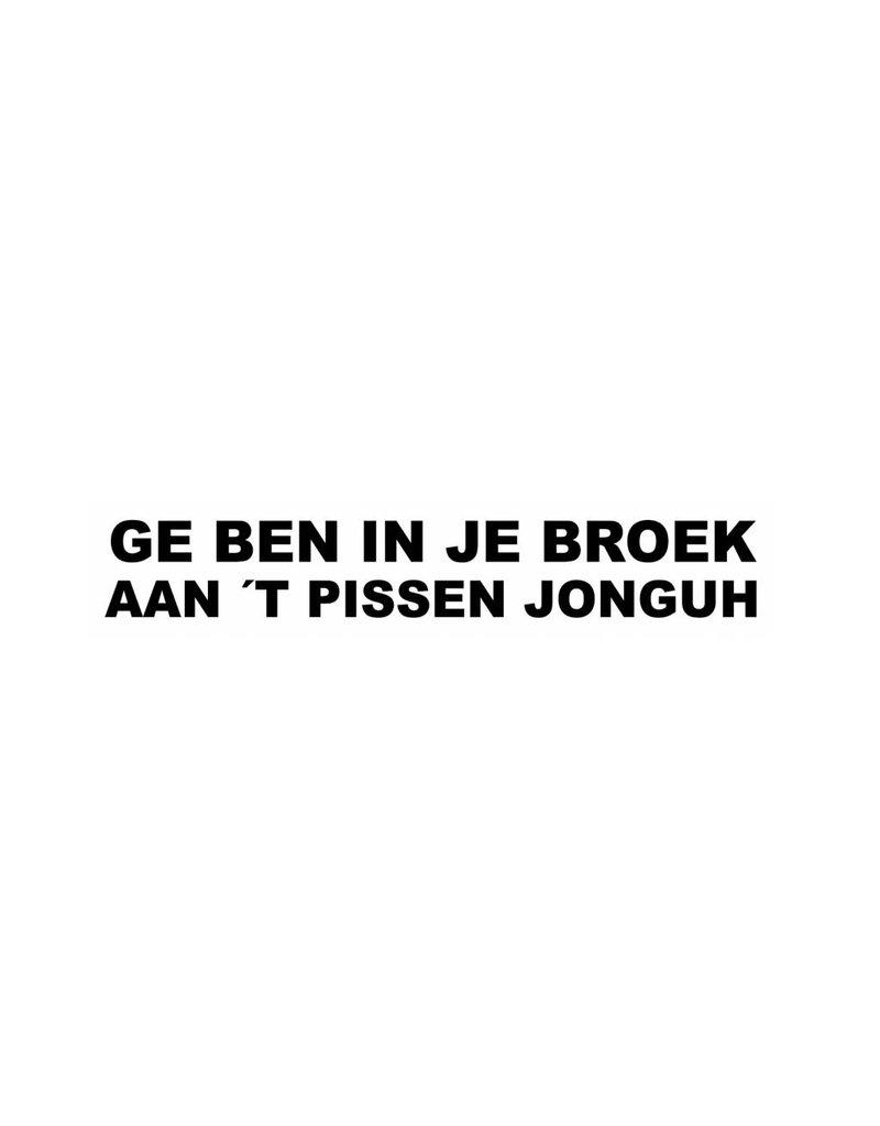 """Sticker: """"GE BEN IN JE BROEK AAN T PISSEN JONGUH"""""""