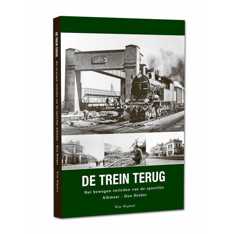 DE TREIN TERUG --- Het bewogen verleden van de spoorlijn Alkmaar - Den Helder