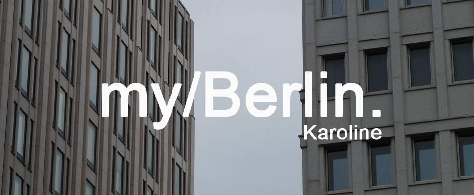 my/Berlin - mit Karoline