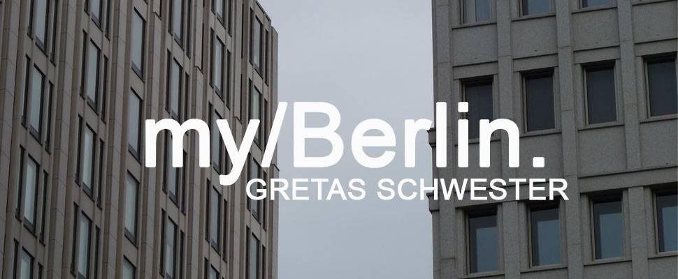 my/Berlin - mit Gretas Schwester