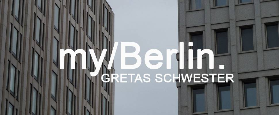 my/Berlin - with Gretas Schwester