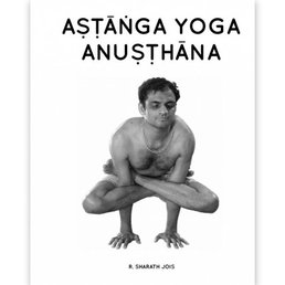 R. Sharath Jois - Astanga Yoga Anusthana