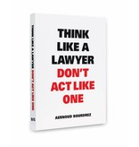 Aernoud Bourdrez Think Like a Lawyer Don't Act Like One