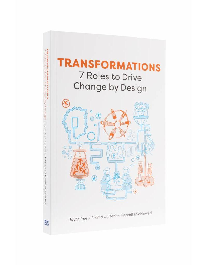 Joyce Yee, Emma Jefferies and Kamil Michlewski Transformations: 7 Roles to Drive Change by Design