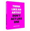 Koos de Wilt Think Like an Artist, Don't Act Like One