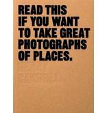 Henry Carroll Read This if You Want to Take Great Photographs of Places