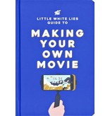Little White Lies The Little White Lies Guide to Making Your Own Movie