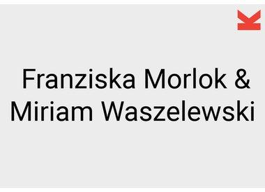Franziska Morlok and Miriam Waszelewski
