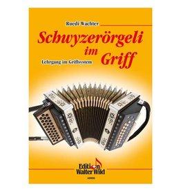Edition Walter Wild Schwyzerörgeli im Griff - Lehrgang im Griffsystem