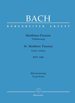 Bärenreiter Bach, Johann Sebastian | Matthäus Passion BWV 244b vroege versie | Piano-uittreksel