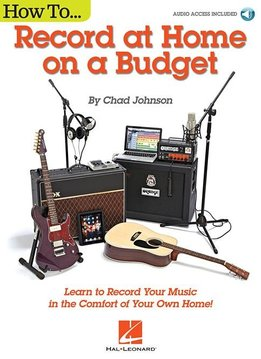 Hal Leonard How To Record At Home On A Budget   Boek/Online Audio
