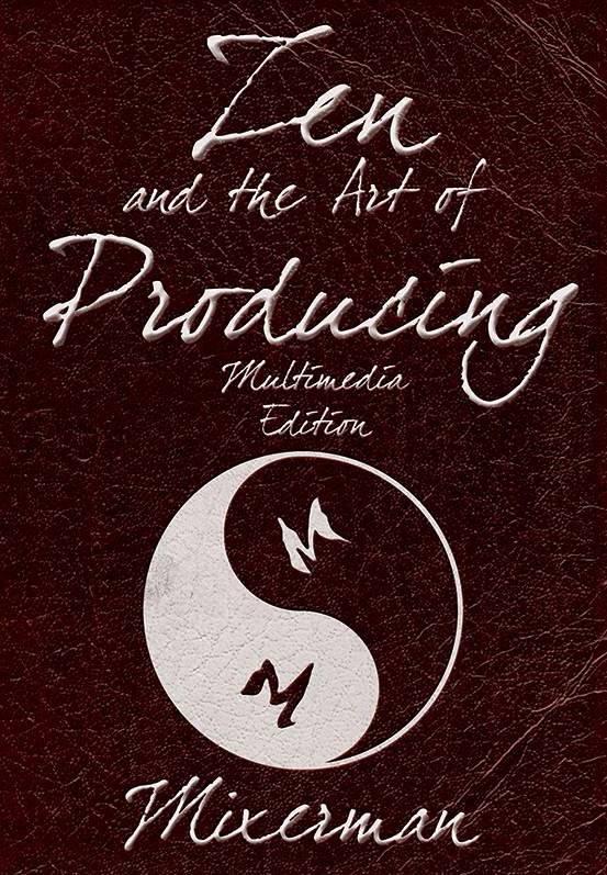 Hal Leonard Mixerman | Zen and the Art of Producing