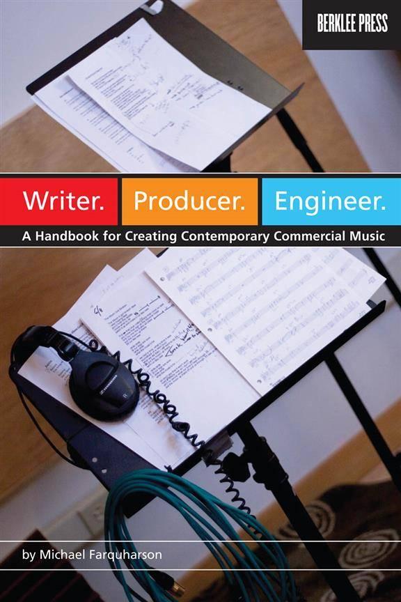 Berklee Press Writer. Producer. Engineer.  | A Handbook for Creating Contemporary Commercial Music