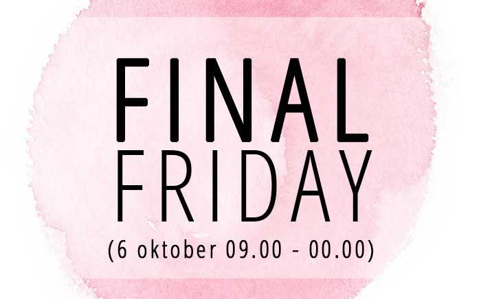 Final Friday 6 oktober
