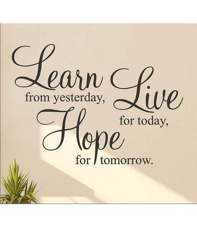 Muursticker Learn from yesterday, Live for today, Hope for tomorrow