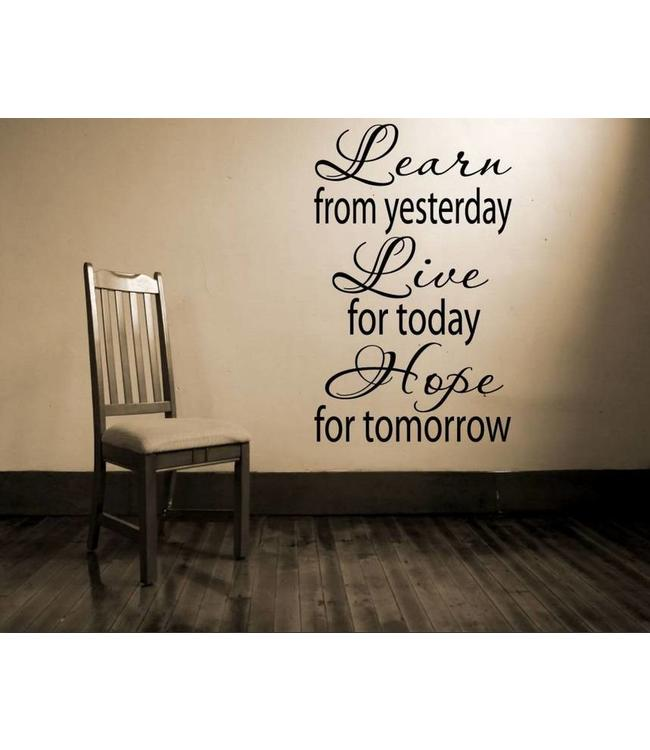 Muursticker Learn from yesterday, Live for today, Hope for tomorrow versie 2