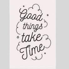 Tekstbord good things take time