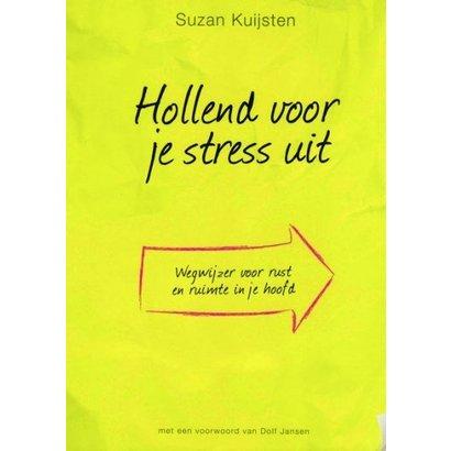Hollend voor je stress uit - Suzan Kuijsten Wegwijzer voor rust en ruimte in je hoofd