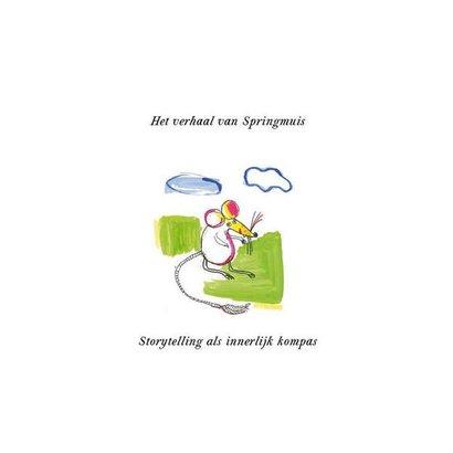Het verhaal van springmuis. Storytelling als innerlijk kompas - Ruud Spaargaren