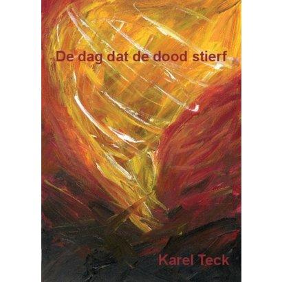 De dag dat de dood stierf - Karel Teck