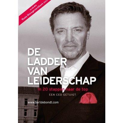 De ladder van leiderschap. In 20 stappen naar de top. Een CEO getuigt - Bart de Bondt
