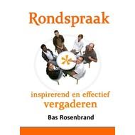 Rondspraak, inspirerend en effectief vergaderen - Bas Rosenbrand