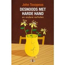 Desnoods met harde hand - John Toxopeus