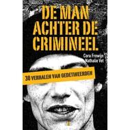 De man achter de crimineel - Cora Frowijn / Nathalie Vet