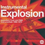 Various | Instrumental Explosion: Incendiary Funk And R&B Instrumentals 1966-1973