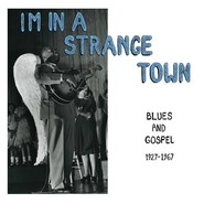 VARIOUS | I'm In A Strange Town - Blues And Gospel 1927-1967