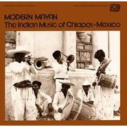 Modern Mayan | The Indian Music Of Chiapas Mexico