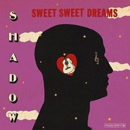 Shadow   |   Sweet Sweet Dreams
