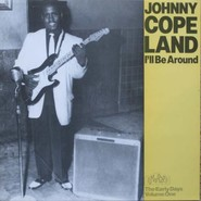 Johnny Copeland | I'll Be Around (The Early Days Volume One)