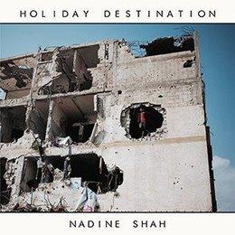 Nadine Shah  |  Holiday Destination