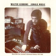 Walter Gibbons  |  Jungle Music - Mixed With Love: Essential & Unreleased Remixes 1976-1986