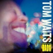 Tom Waits | Bad As Me