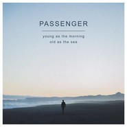 Passenger  | Young As The Morning Old As The Sea