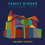Snarky Puppy | Family Dinner Volume Two