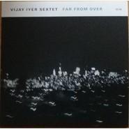 Vijay Iyer Sextet | Far From Over