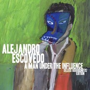 Alejandro Escovedo | A Man Under The Influence: Deluxe Bourbonitis Edition