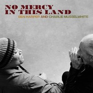 Ben Harper, Charlie Musselwhite | No Mercy In This Land