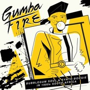 Various | Gumba Fire: Bubblegum Soul & Synth​-​Boogie In 1980s South Africa